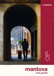 Mantova. Una guida. Con cartina - Paola Tellaroli - copertina