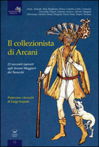 Il collezionista di Arcani. 22 racconti ispirati agli arcani maggiori dei tarocchi