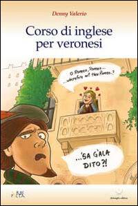 Corso di inglese per veronesi. Ediz. italiana e inglese