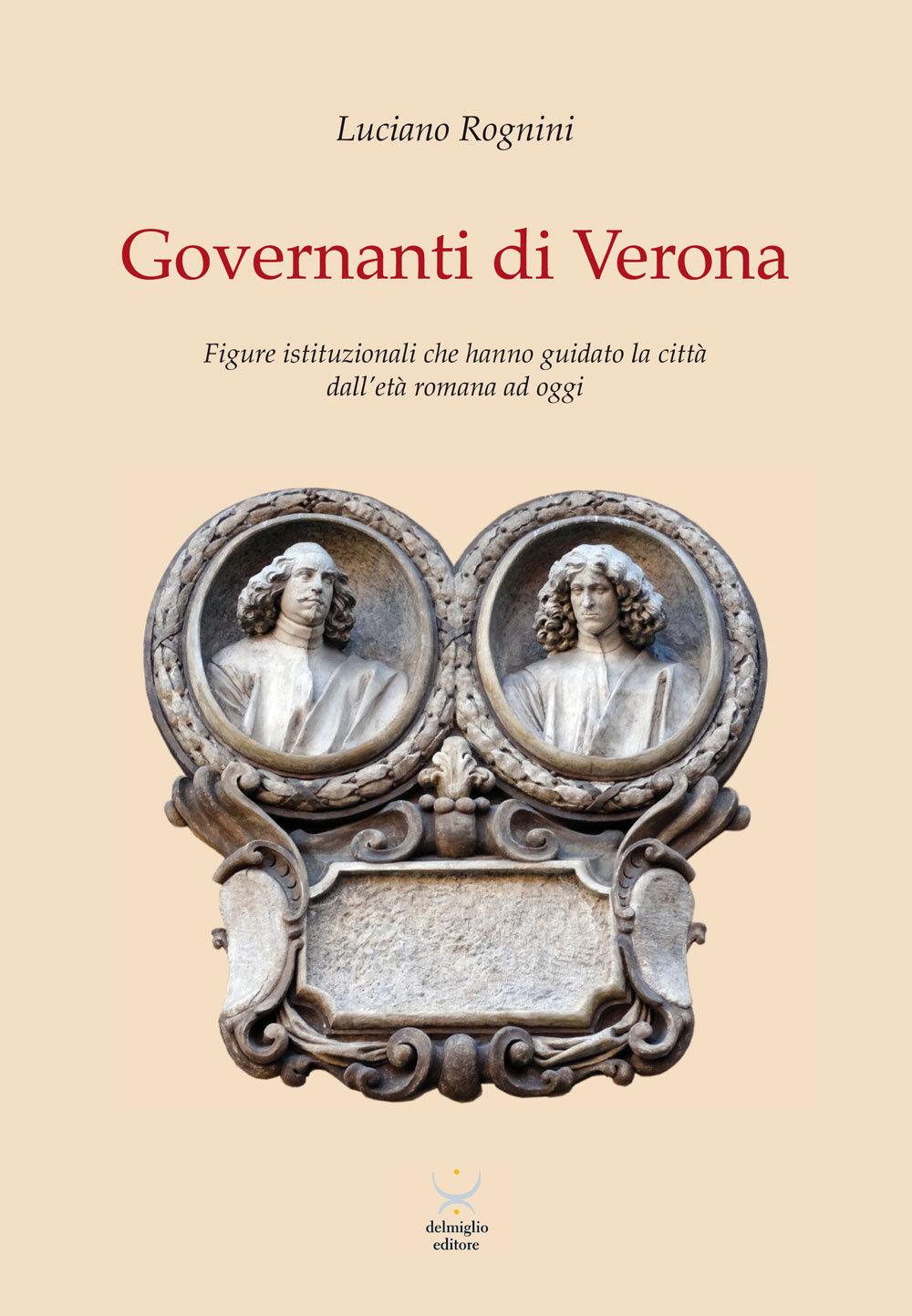 Governanti di Verona. Figure istituzionali che hanno guidato la città dall'età romana ad oggi