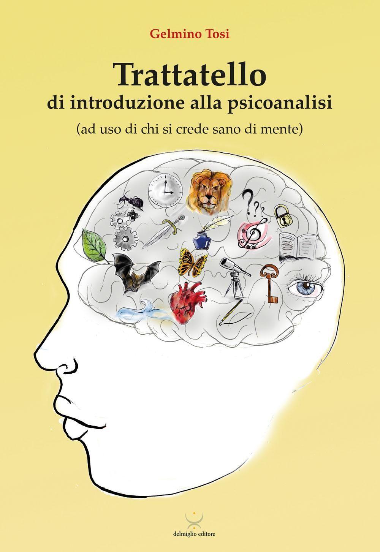 Trattatello di introduzione alla psicoanalisi (ad uso di chi si crede sano di mente)