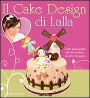 Il Cake Design Renato Ardovino Libro : Il cake design di Lalla. Guida passo passo alla ...