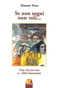 Se non sogni non voli... Una vita tra vere e... false banconote