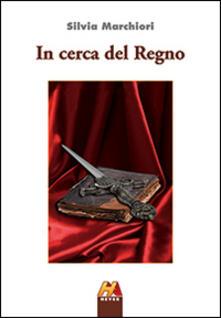 In cerca del regno - Silvia Marchiori - copertina