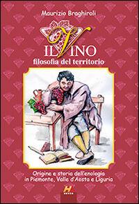 Il vino, filosofia del territorio. Origine e storia dell'enologia in Piemonte, Valle d'Aosta e Liguria