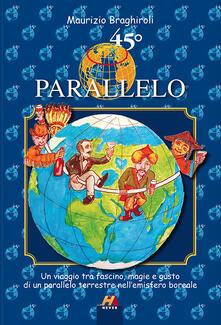45º parallelo. Un viaggio tra fascino, magie e gusto di un parallelo terrestre nell'emisfero boreale