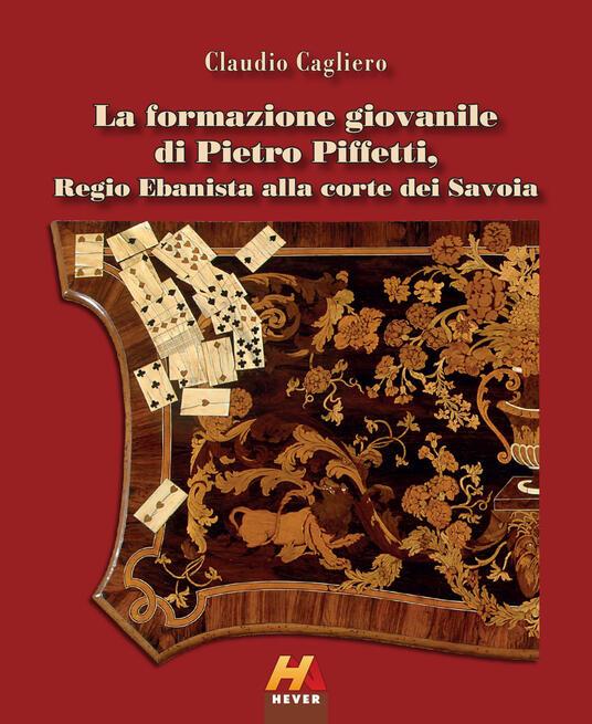 La formazione giovanile di Pietro Piffetti, Regio Ebanista alla corte dei Savoia - Claudio Cagliero - copertina