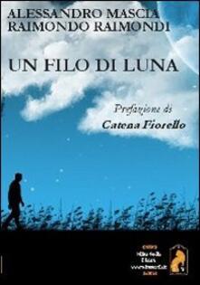 Un filo di luna - Alessandro Mascia,Raimondo Raimondi - copertina
