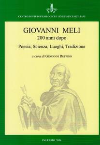 Giovanni Meli 200 anni dopo. Poesia, scienza, luoghi, tradizione. Atti del Convegno (Palermo-Cinisi-Terrasini, 4-7 dicembre 2015)