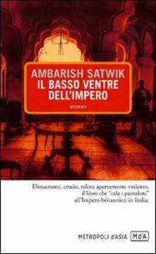 Il basso ventre dell'impero - Ambarish Satwik - copertina