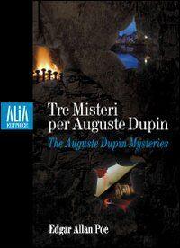 Tre misteri per Auguste Dupin. Testo inglese a fronte