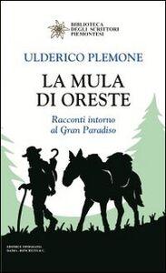 La mula di Oreste. Racconti intorno al Gran Paradiso