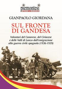 Sul fronte di Gandesa. Volontari del Canavese, del Ciriacese e delle Valli di Lanzo dall'emigrazione alla guerra civile spagnola (1936-1939)