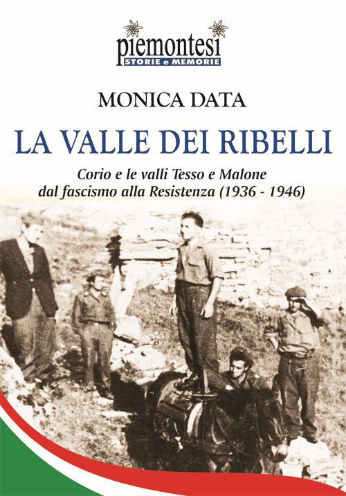 La valle dei ribelli. Corio e le valli Tesso e Malone dal fascismo alla Resistenza (1936-1939)