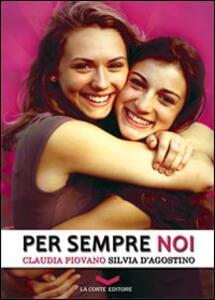 Per sempre noi - Claudia Piovano,Silvia D'Agostino - copertina