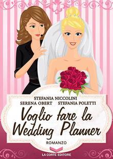 Voglio fare la wedding planner - Stefania Niccolini,Serena Obert,Stefania Poletti - copertina