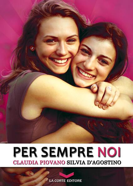 Per sempre noi - Silvia D'Agostino,Claudia Piovano - ebook