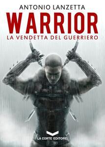 Warrior. La vendetta del guerriero - Antonio Lanzetta - copertina