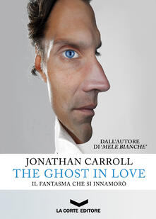 The ghost in love. Il fantasma che si innamorò - Daniela Di Falco,Jonathan Carroll - ebook