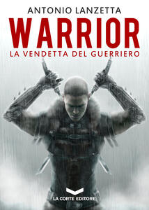WARRIOR. La Vendetta del Guerriero - Antonio Lanzetta - ebook