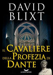 Il cavaliere della profezia di Dante - Daniela Di Falco,David Blixt - ebook
