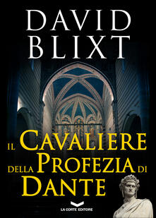 Il cavaliere della profezia di Dante - David Blixt,Daniela Di Falco - ebook