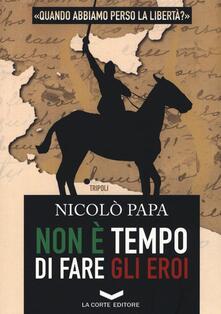 Non è tempo di fare gli eroi - Nicolò Papa - copertina