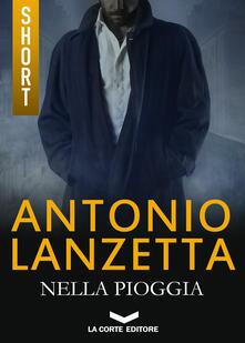 Nella pioggia - Antonio Lanzetta - ebook