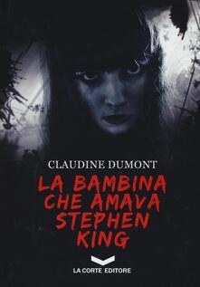 La bambina che amava Stephen King - Claudine Dumont - copertina