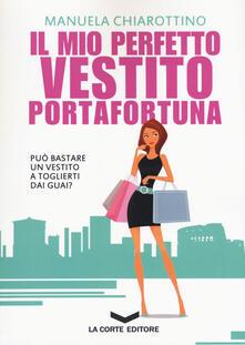 Il mio perfetto vestito portafortuna - Manuela Chiarottino - copertina