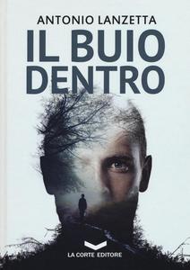 Libro Il buio dentro Antonio Lanzetta