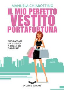 Il mio perfetto vestito portafortuna - Manuela Chiarottino - ebook