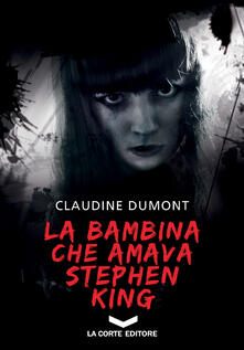 La bambina che amava Stephen King - Claudine Dumont,Eliana Fantozzi - ebook