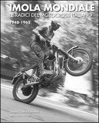 Imola mondiale. Le radici del motocross italiano 1948-1965. Ediz. multilingue