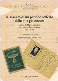 Riassunto di un periodo sofferto della mia giovinezza. Diario di Mario Lanzoni, internato militare imolese 1943-1945 - - wuz.it