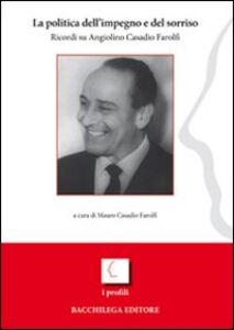 La politica dell'impegno e del sorriso. Ricordi su Angiolino Casadio Farolfi