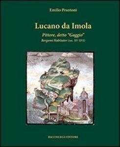 Lucano da Imola. Pittore, detto «Gaggio» Bergomi Habitator (sec. XV-XVI)