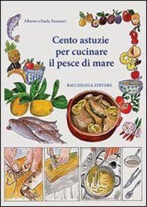 Cento astuzie per cucinare il pesce di mare