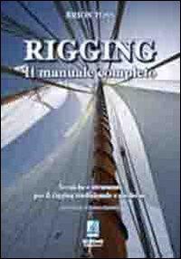 Rigging. Il manuale completo. Tecniche e strumenti per il rigging tradizionale e moderno