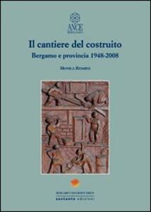 Il cantiere del costruito. Bergamo e provincia 1948-2008