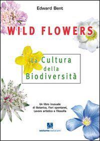Wild Flowers. La cultura della biodiversità