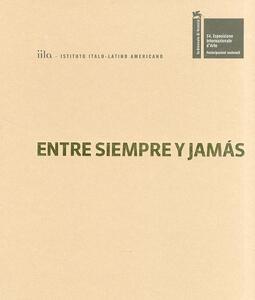 Entre siempre y jamás. Illuminazioni. La Biennale di Venezia. Esposizione Internazionale d'Arte. Ediz. italiana, inglese, spagnola