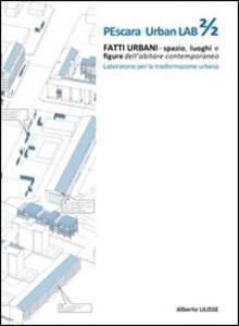 Pescara urban lab. Fatti urbani. Spazio luoghi e figure dell'abitare contemporaneo. Vol. 2