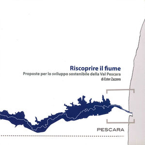 Riscoprire il fiume. Proposte per lo sviluppo sostenibile della Val Pescara