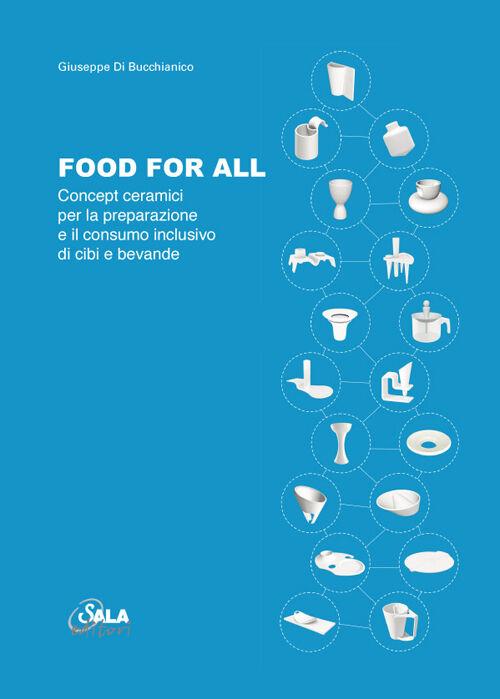 Food for all. Concept ceramici per la preparazione e il consumo inclusivo di cibi e bevande. Ediz. italiana e inglese