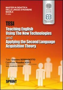 Tesi teaching english using the new technologies and applying the second language acquisition theory