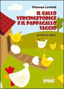 Il gallo Vercingetoringe e il pappagallo Saggio. Racconto per ragazzi