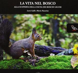 La vita nel bosco. Alla scoperta della fauna dei boschi liguri