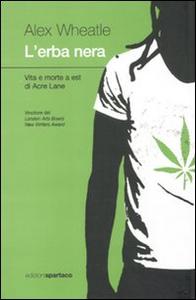 Libro L' erba nera. Vita e morte a est di Acre Lane Alex Wheatle