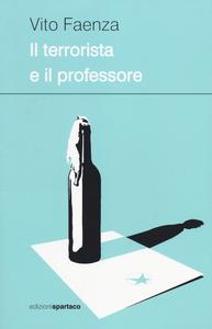 Libro Il terrorista e il professore Vito Faenza